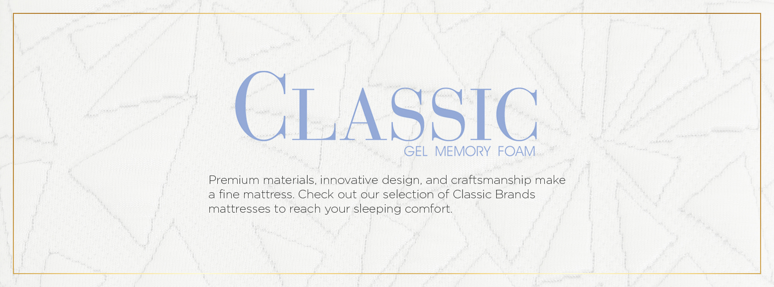 Classic gel memory foam. Premium materials, innovative design, and craftsmanship make a fine mattress. Check out our selection of Classic Brands mattresses to reach your sleeping comfort.
