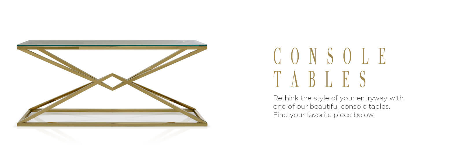 Console tables. Rethink the style of your entryway with one of our beautiful console tables. Find your favorite piece below.