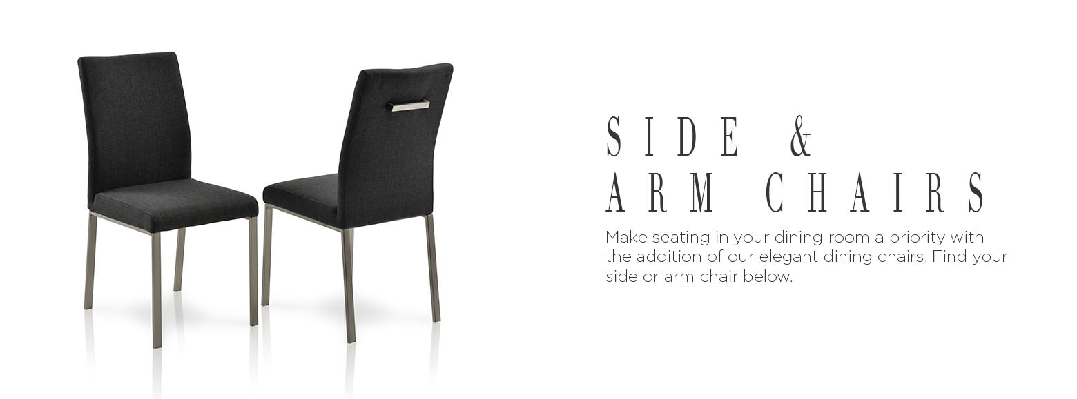 Side and Arm Chairs. Make seating in your dining room a priority with the addition of our elegant dining chairs. Find your Side and Arm Chair below.