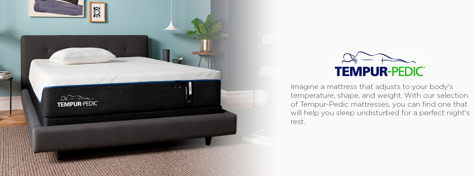 Tempur pedic. Imagine a mattress that adjusts to your body's temperature, shape, and weight. With our selection of tempur pedic mattresses, you can find one that will help you sleep undisturbed for a perfect night's rest.