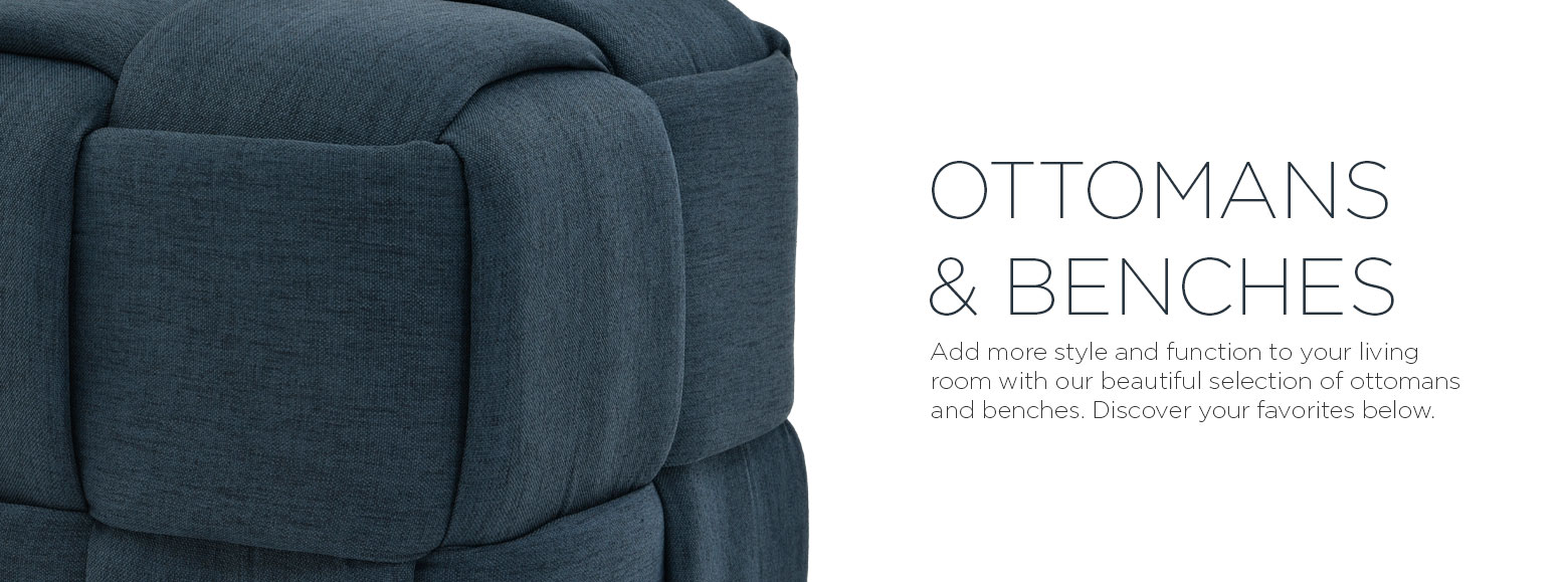Ottomans and benches. Add more style and function to your living room with our beautiful selection of ottomans and benches. Discover your favorites below.