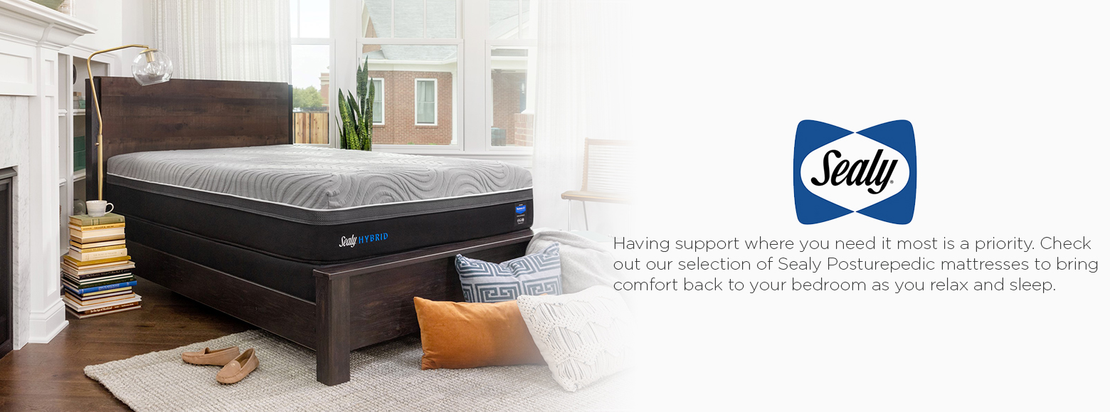 Sealy. Having support where you need it most is priority. Check out our selection of sealt posturepedic mattresses to bring comfort back to your bedroom as you relax and sleep.